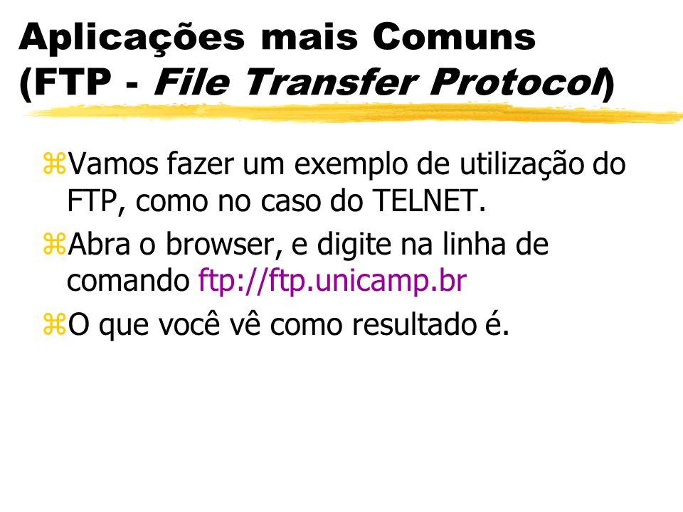 Aplicações mais Comuns (FTP - File Transfer Protocol) zVamos fazer um exemplo de utilização do FTP, como no caso do TELNET. zAbra o browser, e digite
