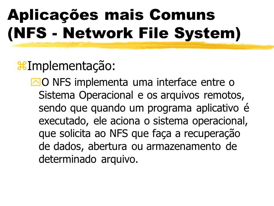 Aplicações mais Comuns (NFS - Network File System) zImplementação: yO NFS implementa uma interface entre o Sistema Operacional e os arquivos remotos,
