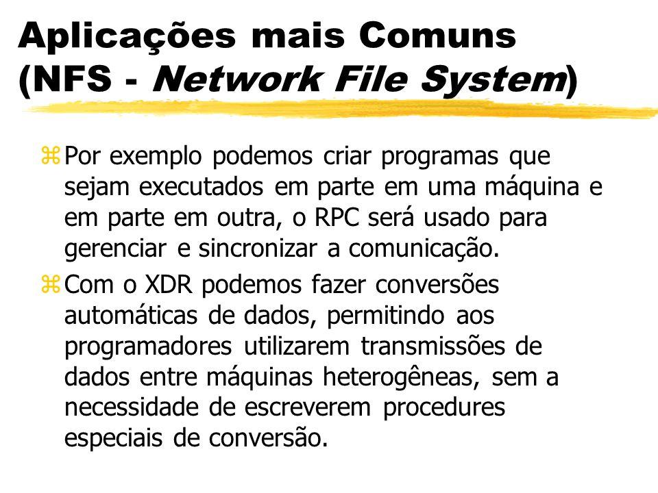Aplicações mais Comuns (NFS - Network File System) zPor exemplo podemos criar programas que sejam executados em parte em uma máquina e em parte em out