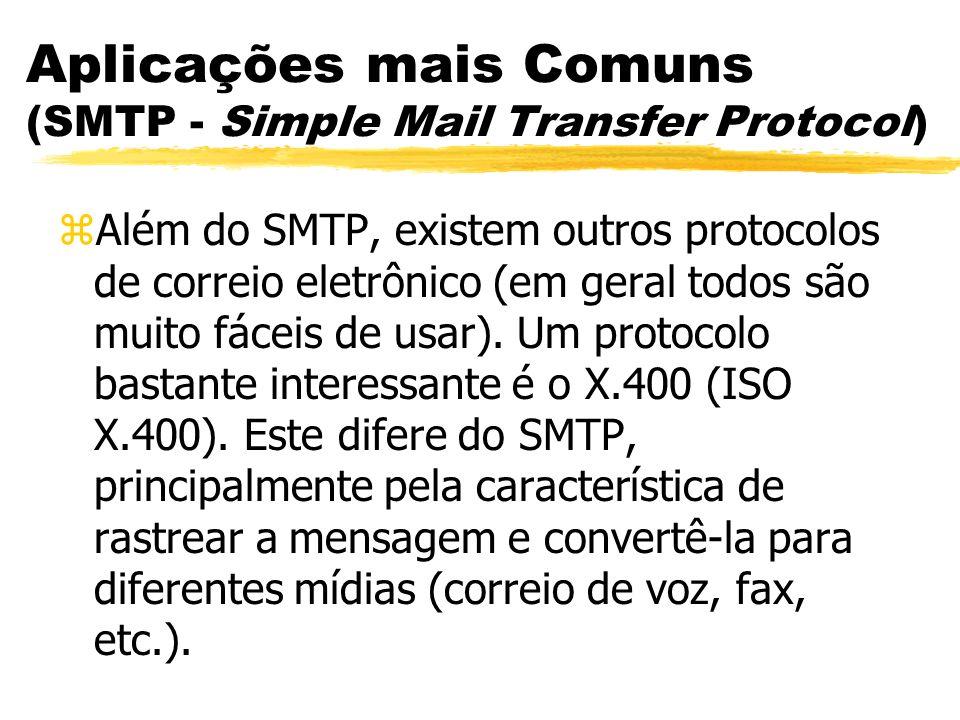 Aplicações mais Comuns (SMTP - Simple Mail Transfer Protocol) zAlém do SMTP, existem outros protocolos de correio eletrônico (em geral todos são muito