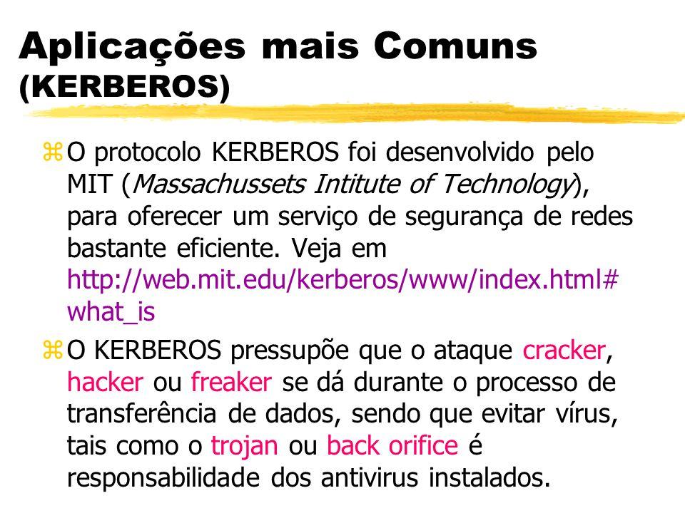 Aplicações mais Comuns (KERBEROS) zO protocolo KERBEROS foi desenvolvido pelo MIT (Massachussets Intitute of Technology), para oferecer um serviço de