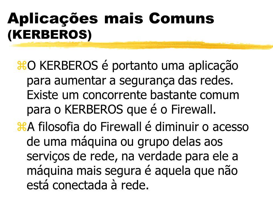 Aplicações mais Comuns (KERBEROS) zO KERBEROS é portanto uma aplicação para aumentar a segurança das redes. Existe um concorrente bastante comum para