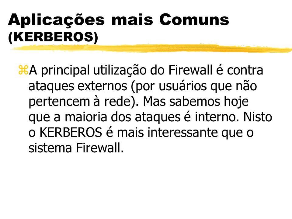 Aplicações mais Comuns (KERBEROS) zA principal utilização do Firewall é contra ataques externos (por usuários que não pertencem à rede). Mas sabemos h