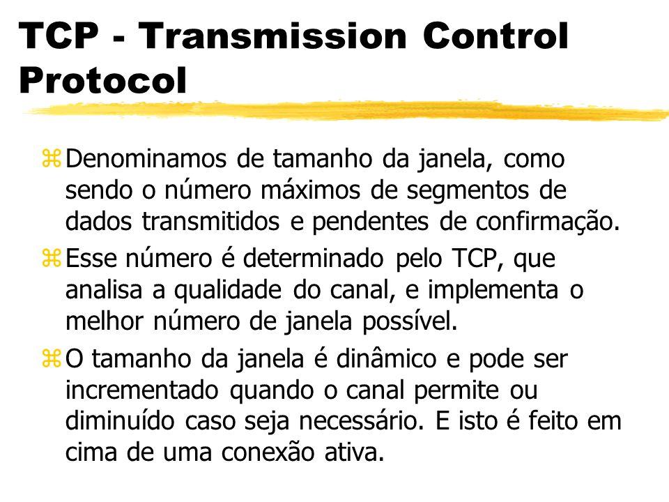 TCP - Transmission Control Protocol zDenominamos de tamanho da janela, como sendo o número máximos de segmentos de dados transmitidos e pendentes de c