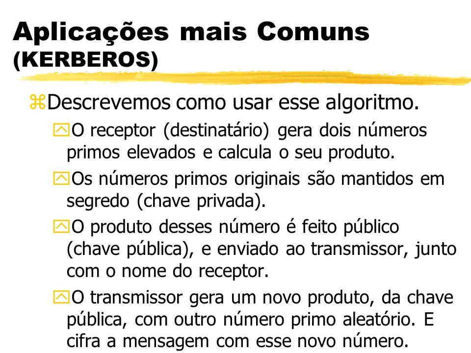 Aplicações mais Comuns (KERBEROS) zDescrevemos como usar esse algoritmo. yO receptor (destinatário) gera dois números primos elevados e calcula o seu
