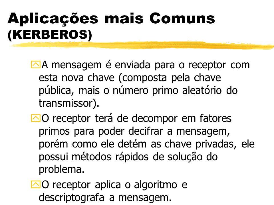 Aplicações mais Comuns (KERBEROS) yA mensagem é enviada para o receptor com esta nova chave (composta pela chave pública, mais o número primo aleatóri