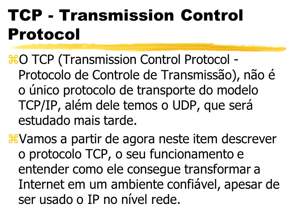 TCP - Transmission Control Protocol zUrgent Pointer: yComposto de 16 bits, sinaliza à aplicação que o campo Data possui uma informação urgente, que deve ser processada antes que qualquer outra que esteja em fila.