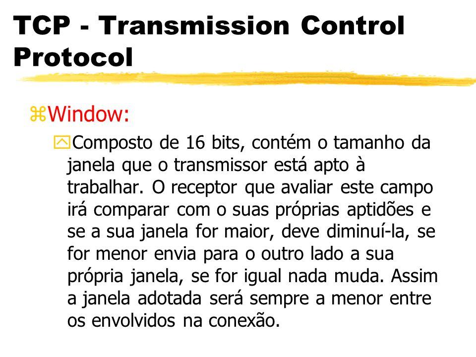 TCP - Transmission Control Protocol zWindow: yComposto de 16 bits, contém o tamanho da janela que o transmissor está apto à trabalhar. O receptor que