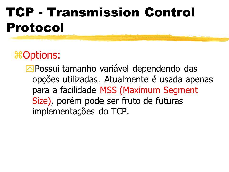 TCP - Transmission Control Protocol zOptions: yPossui tamanho variável dependendo das opções utilizadas. Atualmente é usada apenas para a facilidade M