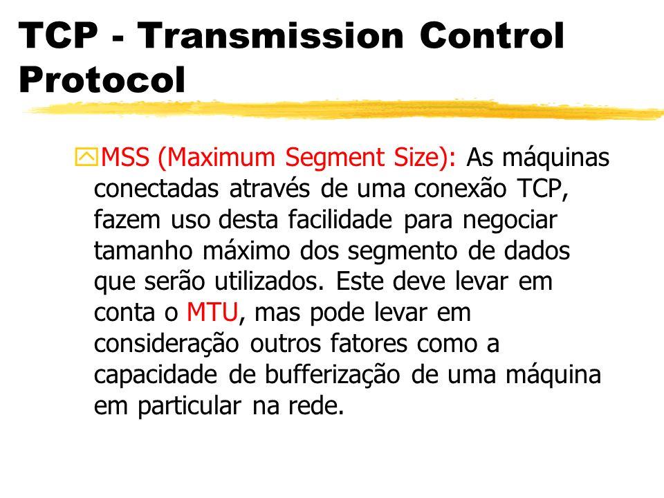 TCP - Transmission Control Protocol yMSS (Maximum Segment Size): As máquinas conectadas através de uma conexão TCP, fazem uso desta facilidade para ne