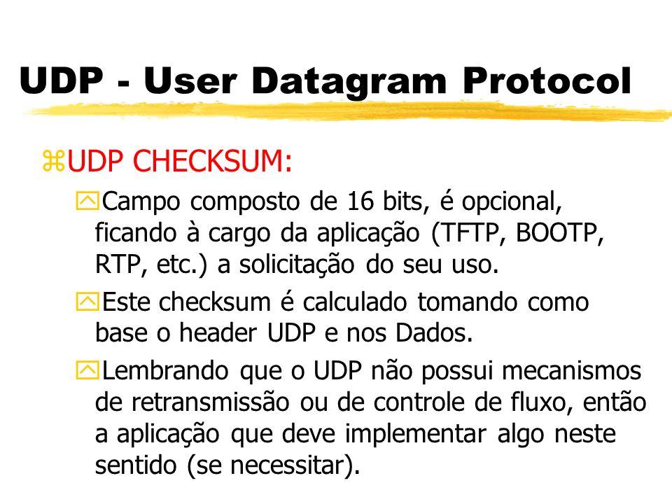 UDP - User Datagram Protocol zUDP CHECKSUM: yCampo composto de 16 bits, é opcional, ficando à cargo da aplicação (TFTP, BOOTP, RTP, etc.) a solicitaçã