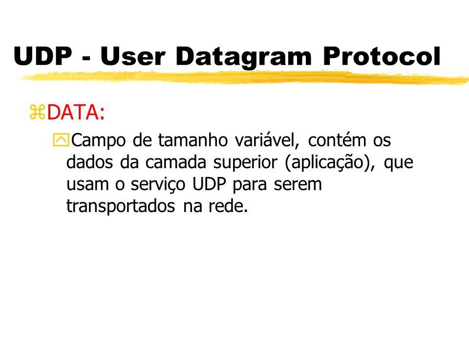 UDP - User Datagram Protocol zDATA: yCampo de tamanho variável, contém os dados da camada superior (aplicação), que usam o serviço UDP para serem tran