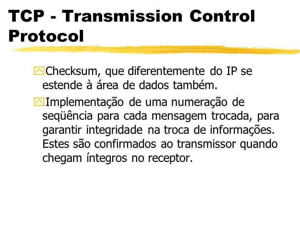TCP - Transmission Control Protocol yChecksum, que diferentemente do IP se estende à área de dados também. yImplementação de uma numeração de seqüênci