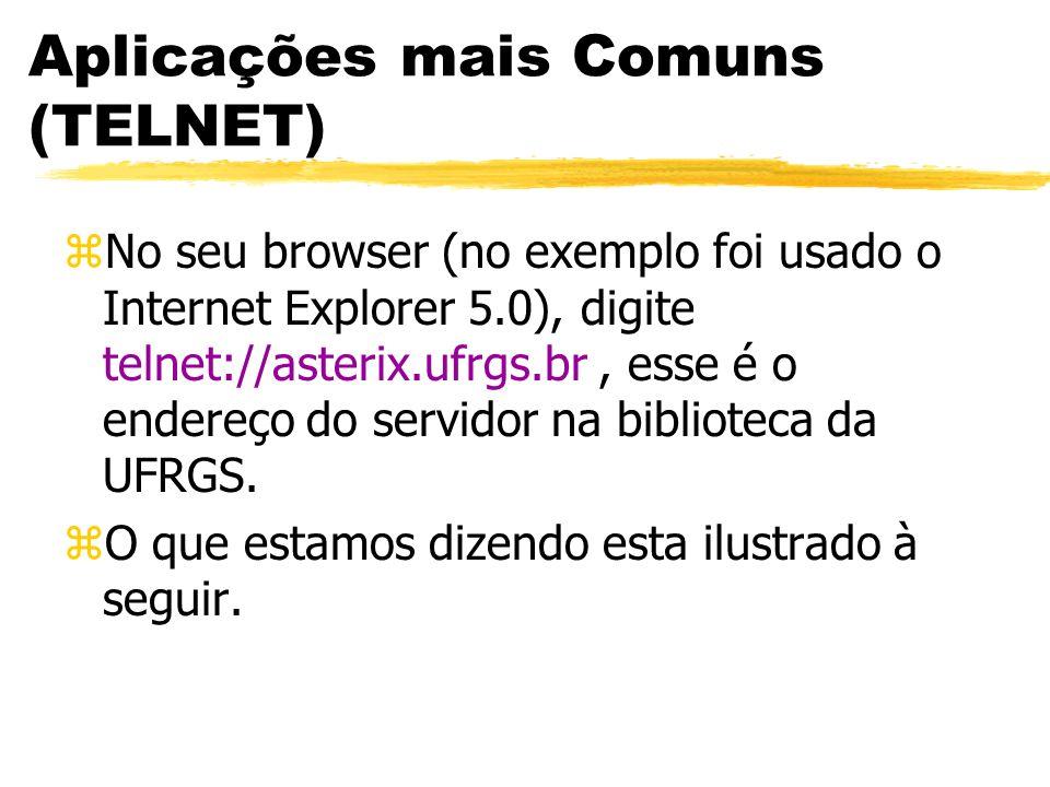 Aplicações mais Comuns (TELNET) zNo seu browser (no exemplo foi usado o Internet Explorer 5.0), digite telnet://asterix.ufrgs.br, esse é o endereço do