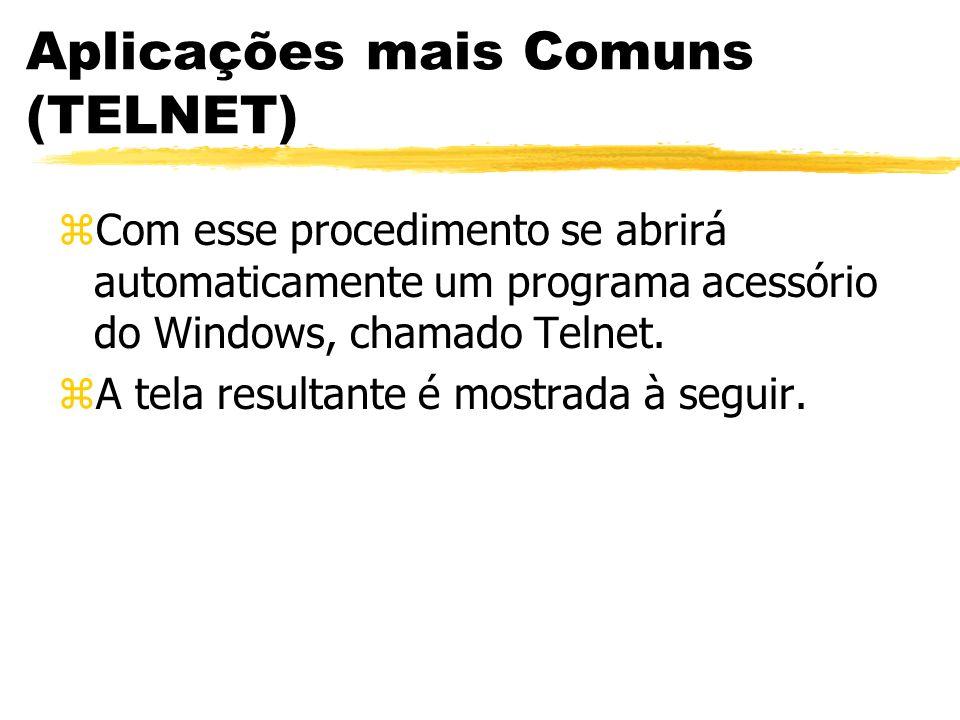 Aplicações mais Comuns (TELNET) zCom esse procedimento se abrirá automaticamente um programa acessório do Windows, chamado Telnet. zA tela resultante
