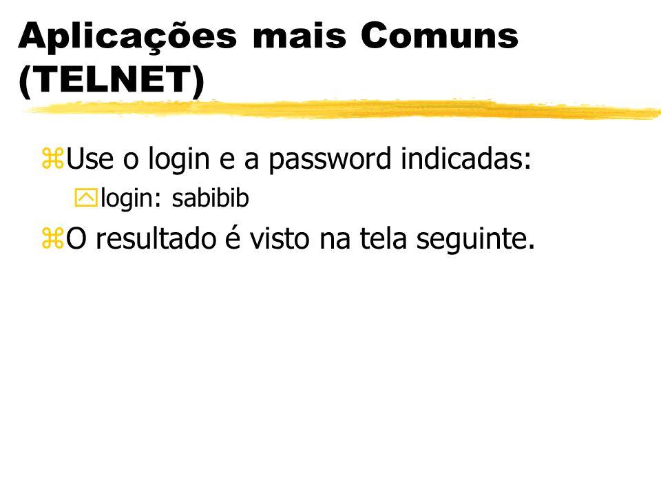 Aplicações mais Comuns (TELNET) zUse o login e a password indicadas: ylogin: sabibib zO resultado é visto na tela seguinte.