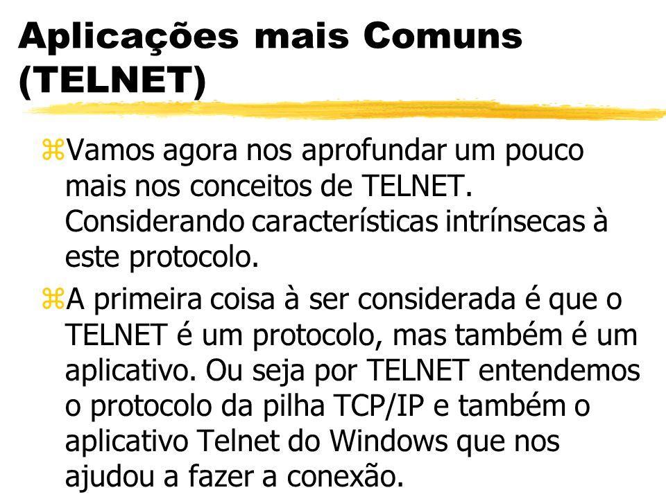 Aplicações mais Comuns (TELNET) zVamos agora nos aprofundar um pouco mais nos conceitos de TELNET. Considerando características intrínsecas à este pro