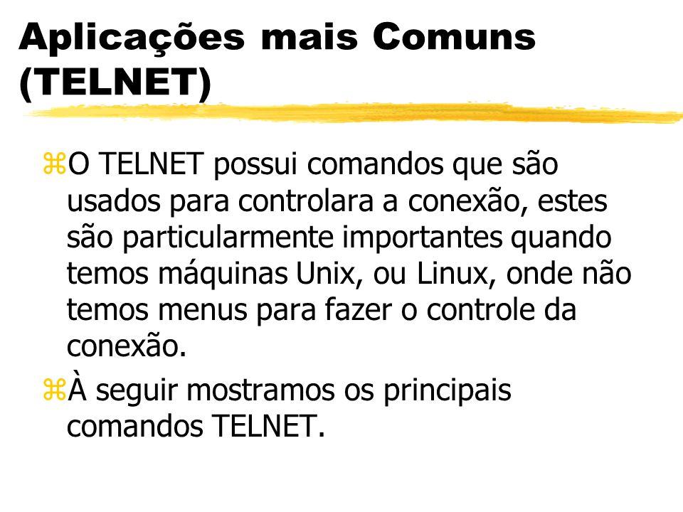 Aplicações mais Comuns (TELNET) zO TELNET possui comandos que são usados para controlara a conexão, estes são particularmente importantes quando temos