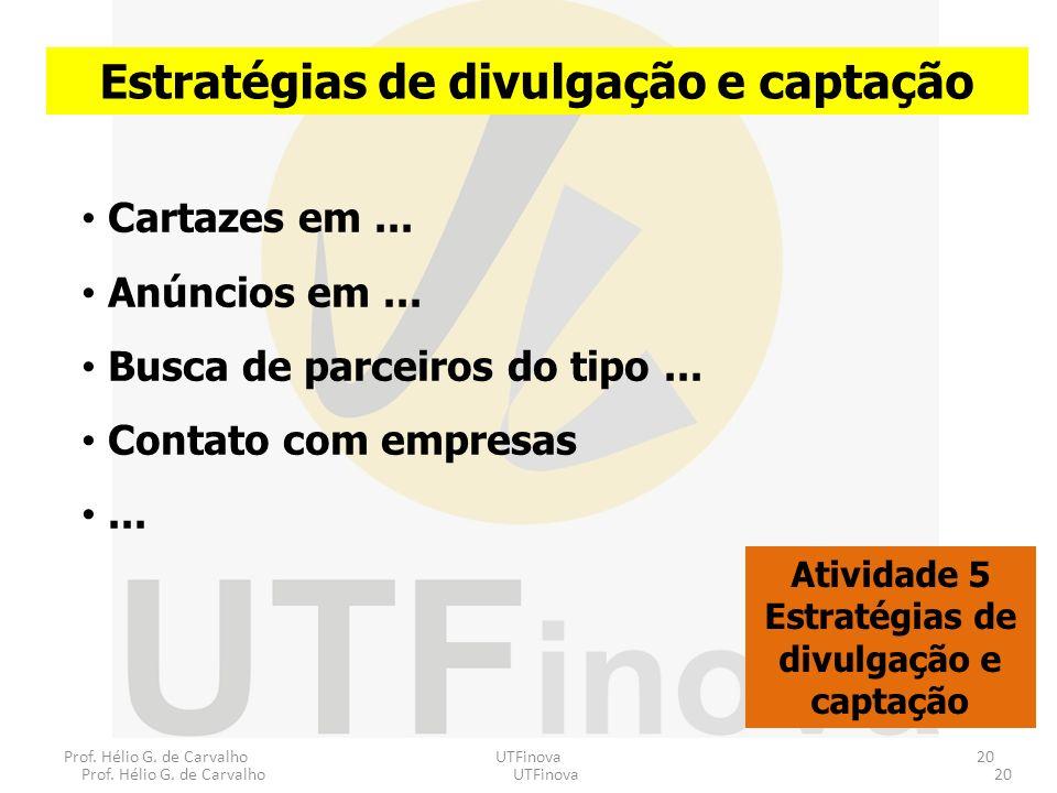 Prof. Hélio G. de CarvalhoUTFinova20 Prof. Hélio G. de CarvalhoUTFinova20 Estratégias de divulgação e captação Atividade 5 Estratégias de divulgação e