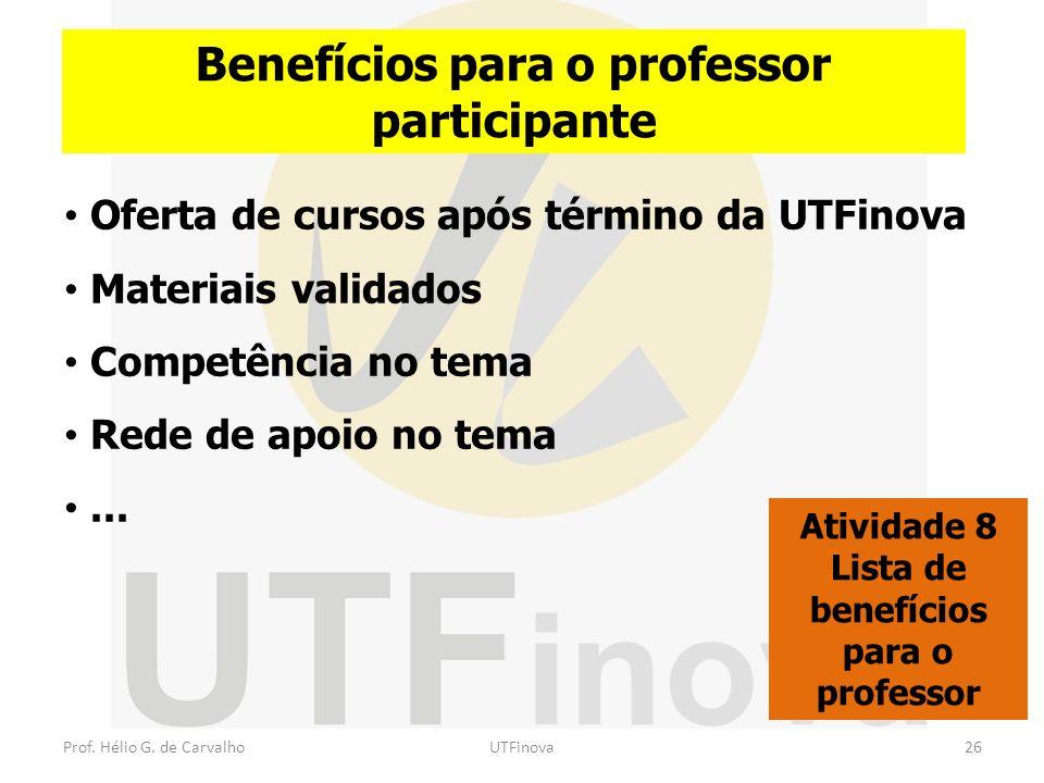 Prof. Hélio G. de CarvalhoUTFinova26 Benefícios para o professor participante Oferta de cursos após término da UTFinova Materiais validados Competênci
