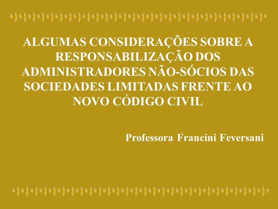 ALGUMAS CONSIDERAÇÕES SOBRE A RESPONSABILIZAÇÃO DOS ADMINISTRADORES NÃO-SÓCIOS DAS SOCIEDADES LIMITADAS FRENTE AO NOVO CÓDIGO CIVIL Professora Francin