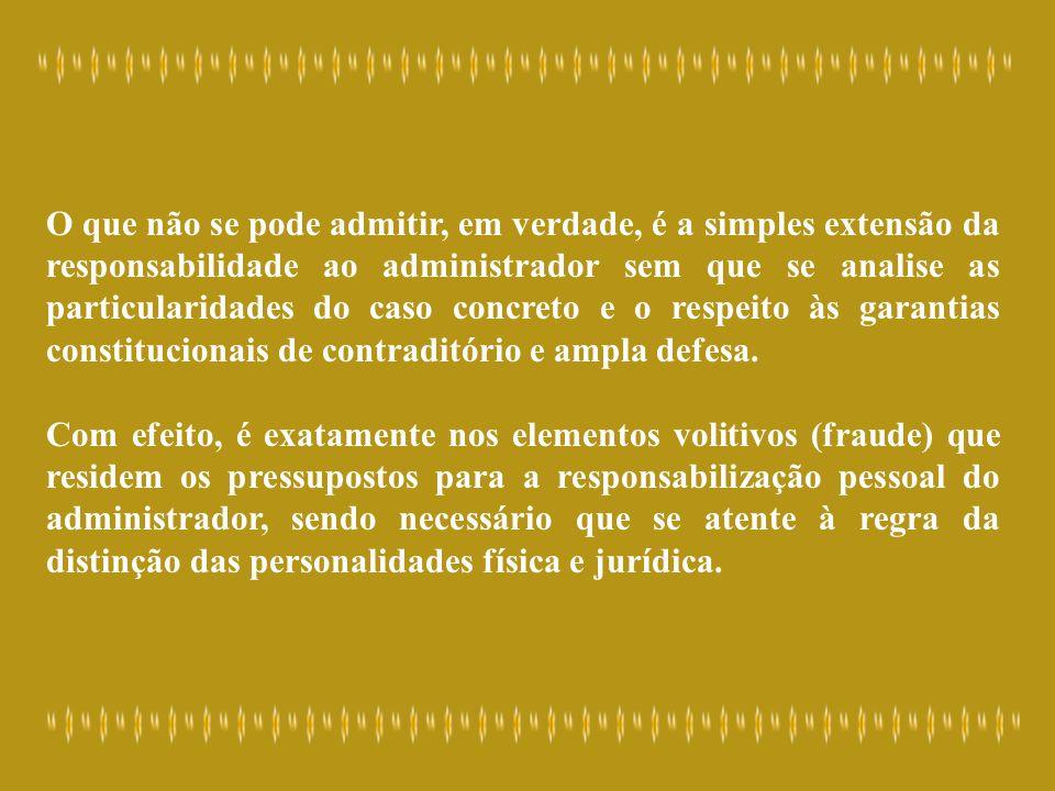 O que não se pode admitir, em verdade, é a simples extensão da responsabilidade ao administrador sem que se analise as particularidades do caso concre