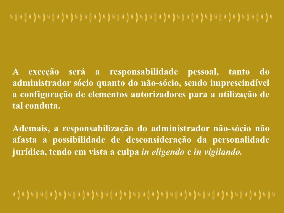 A exceção será a responsabilidade pessoal, tanto do administrador sócio quanto do não-sócio, sendo imprescindível a configuração de elementos autoriza