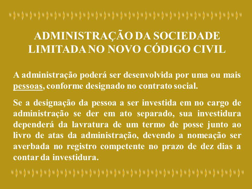 ADMINISTRAÇÃO DA SOCIEDADE LIMITADA NO NOVO CÓDIGO CIVIL A administração poderá ser desenvolvida por uma ou mais pessoas, conforme designado no contra