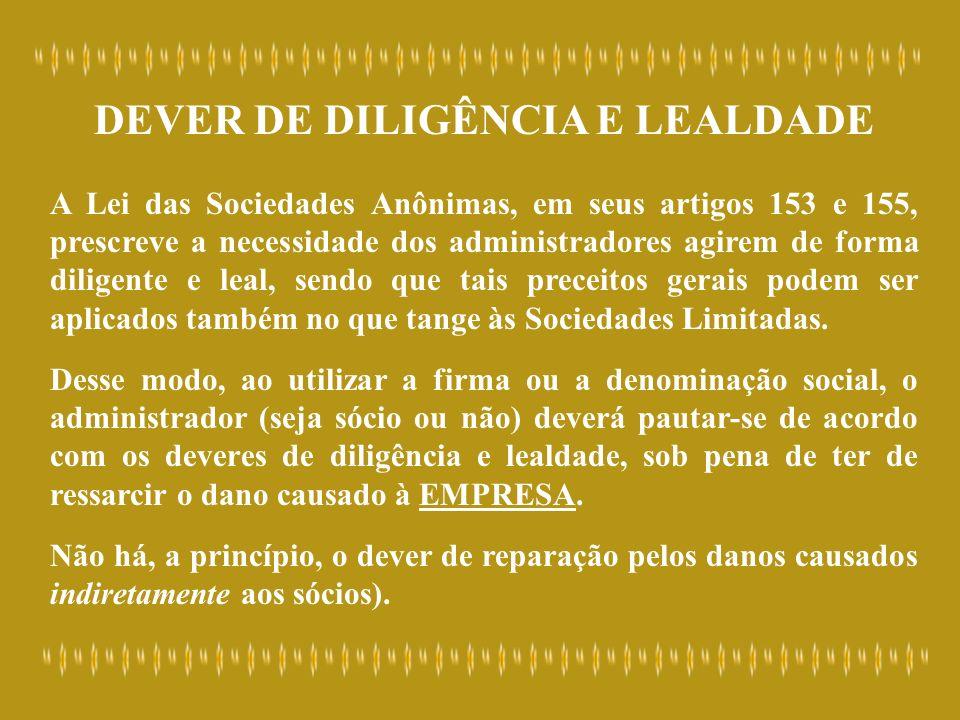 DEVER DE DILIGÊNCIA E LEALDADE A Lei das Sociedades Anônimas, em seus artigos 153 e 155, prescreve a necessidade dos administradores agirem de forma d