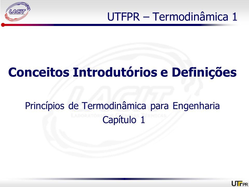 UTFPR – Termodinâmica 1 Conceitos Introdutórios e Definições Princípios de Termodinâmica para Engenharia Capítulo 1