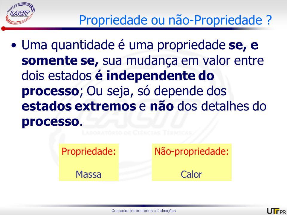 Conceitos Introdutórios e Definições Propriedade ou não-Propriedade ? Uma quantidade é uma propriedade se, e somente se, sua mudança em valor entre do