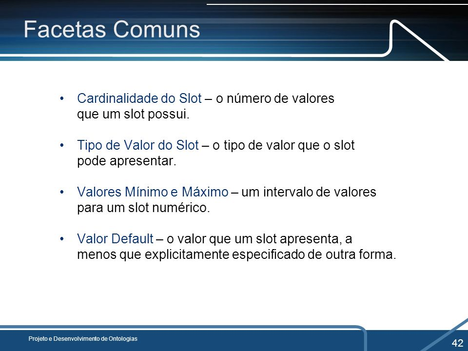 Cardinalidade do Slot Cardinalidade Cardinalidade N significa que o slot deve ter N valores.