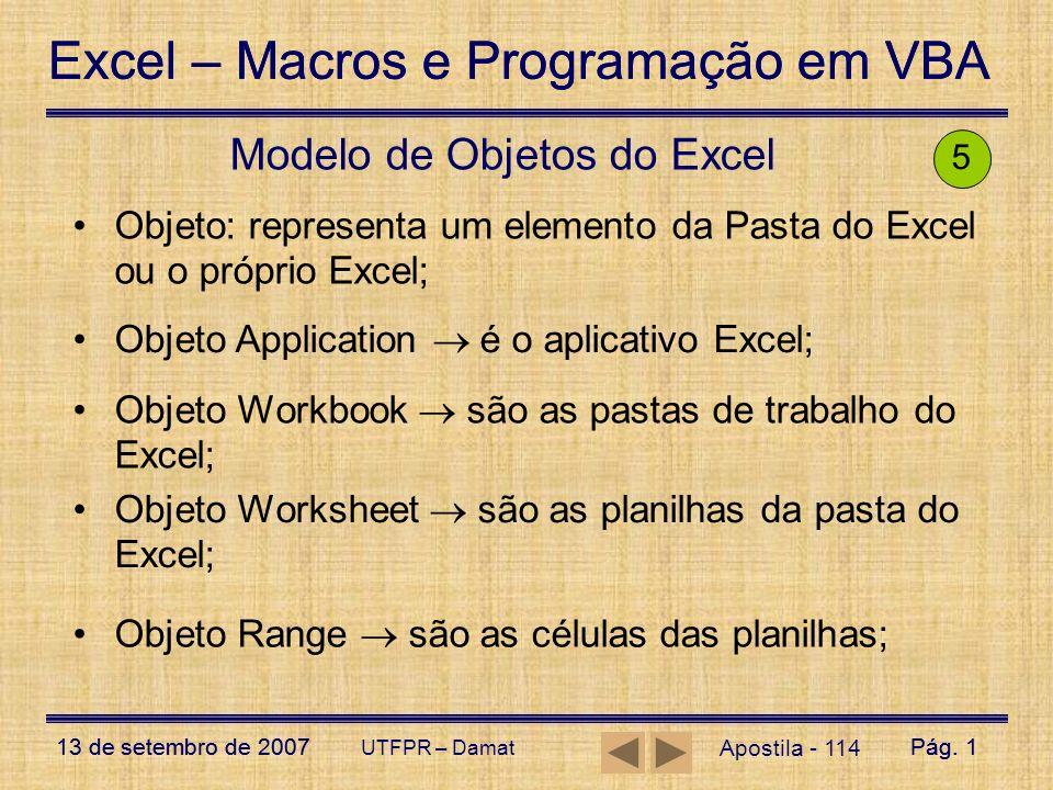Excel – Macros e Programação em VBA 13 de setembro de 2007Pág. 1 Excel – Macros e Programação em VBA 13 de setembro de 2007Pág. 1 UTFPR – Damat Aposti