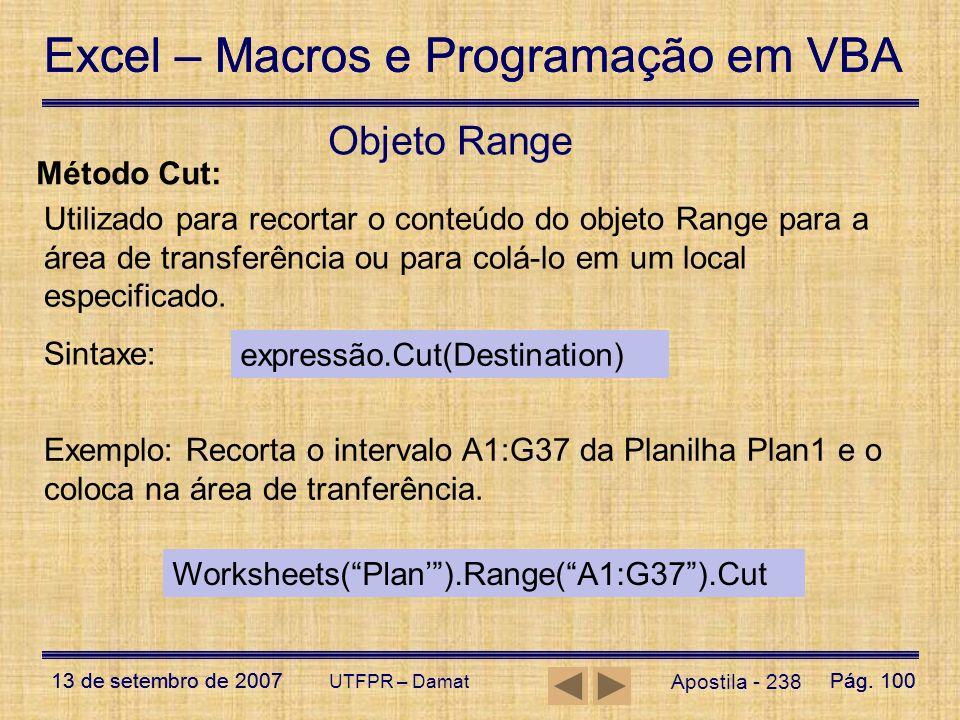 Excel – Macros e Programação em VBA 13 de setembro de 2007Pág. 100 Excel – Macros e Programação em VBA 13 de setembro de 2007Pág. 100 UTFPR – Damat Ap