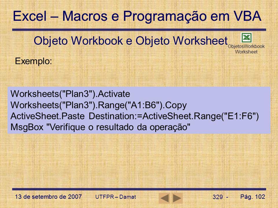 Excel – Macros e Programação em VBA 13 de setembro de 2007Pág. 102 Excel – Macros e Programação em VBA 13 de setembro de 2007Pág. 102 UTFPR – Damat 32