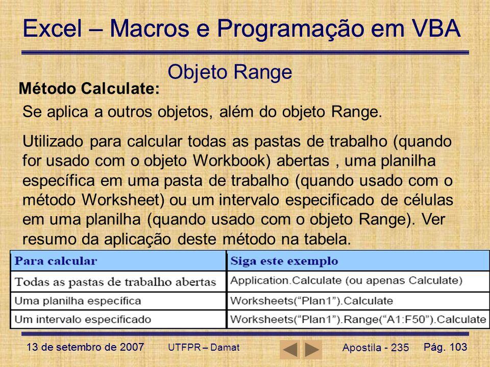 Excel – Macros e Programação em VBA 13 de setembro de 2007Pág. 103 Excel – Macros e Programação em VBA 13 de setembro de 2007Pág. 103 UTFPR – Damat Ap