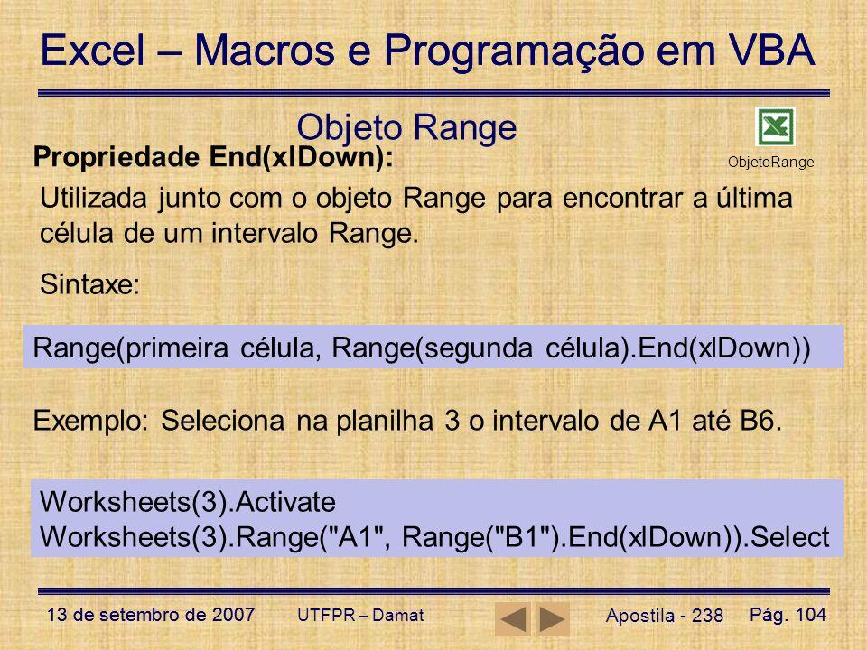 Excel – Macros e Programação em VBA 13 de setembro de 2007Pág. 104 Excel – Macros e Programação em VBA 13 de setembro de 2007Pág. 104 UTFPR – Damat Ap