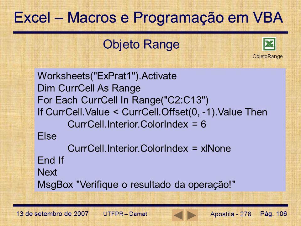Excel – Macros e Programação em VBA 13 de setembro de 2007Pág. 106 Excel – Macros e Programação em VBA 13 de setembro de 2007Pág. 106 UTFPR – Damat Ap
