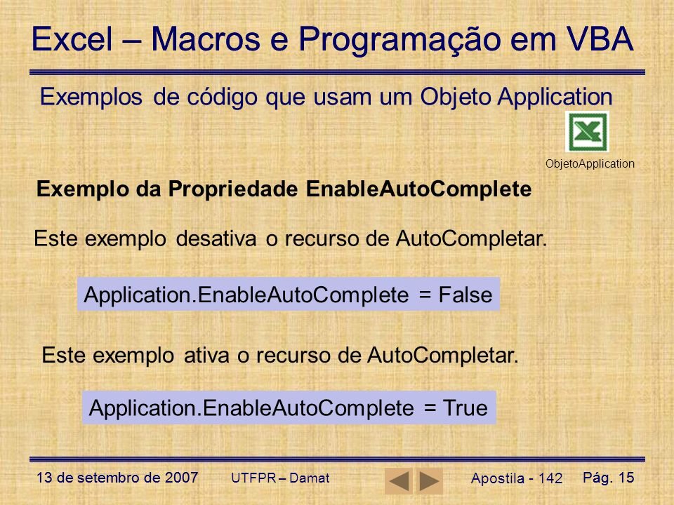 Excel – Macros e Programação em VBA 13 de setembro de 2007Pág. 15 Excel – Macros e Programação em VBA 13 de setembro de 2007Pág. 15 UTFPR – Damat Apos