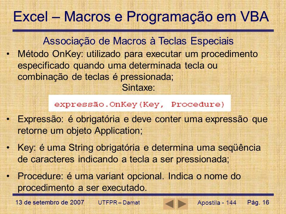 Excel – Macros e Programação em VBA 13 de setembro de 2007Pág. 16 Excel – Macros e Programação em VBA 13 de setembro de 2007Pág. 16 UTFPR – Damat Apos