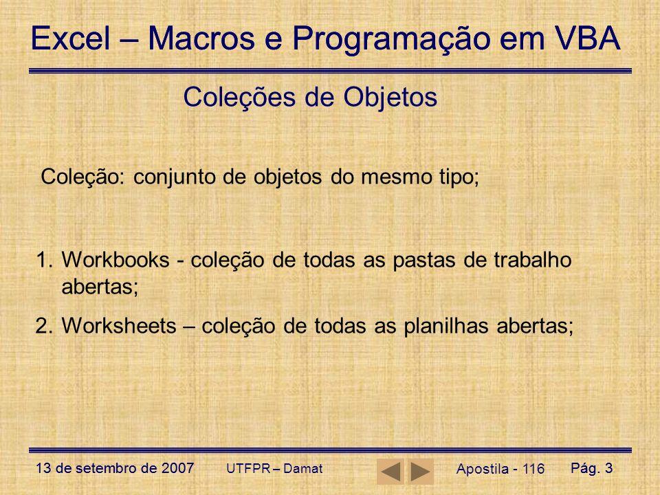 Excel – Macros e Programação em VBA 13 de setembro de 2007Pág. 3 Excel – Macros e Programação em VBA 13 de setembro de 2007Pág. 3 UTFPR – Damat Aposti