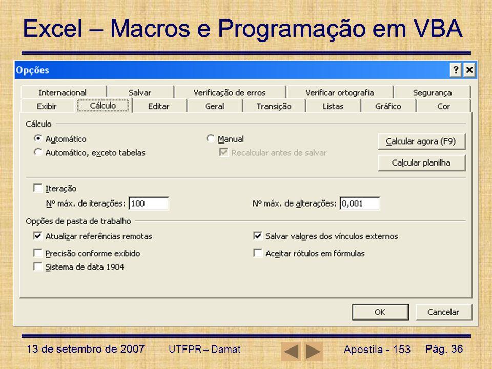 Excel – Macros e Programação em VBA 13 de setembro de 2007Pág. 36 Excel – Macros e Programação em VBA 13 de setembro de 2007Pág. 36 UTFPR – Damat Apos