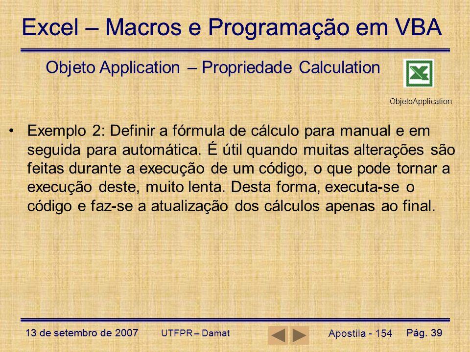 Excel – Macros e Programação em VBA 13 de setembro de 2007Pág. 39 Excel – Macros e Programação em VBA 13 de setembro de 2007Pág. 39 UTFPR – Damat Apos