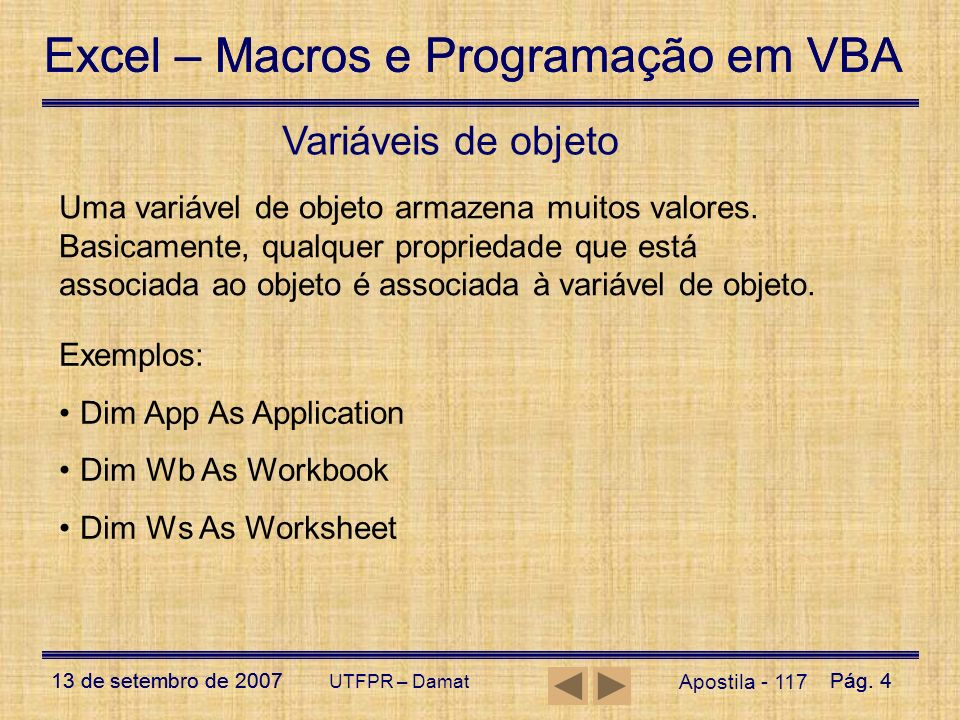 Excel – Macros e Programação em VBA 13 de setembro de 2007Pág. 4 Excel – Macros e Programação em VBA 13 de setembro de 2007Pág. 4 UTFPR – Damat Aposti
