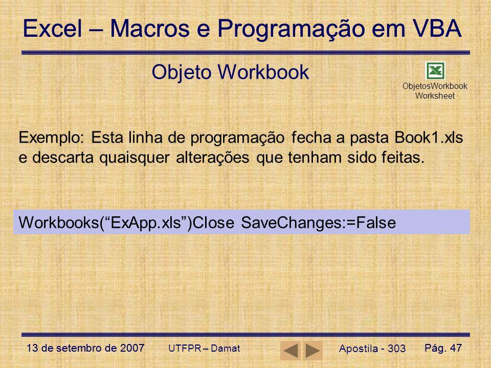 Excel – Macros e Programação em VBA 13 de setembro de 2007Pág. 47 Excel – Macros e Programação em VBA 13 de setembro de 2007Pág. 47 UTFPR – Damat Obje