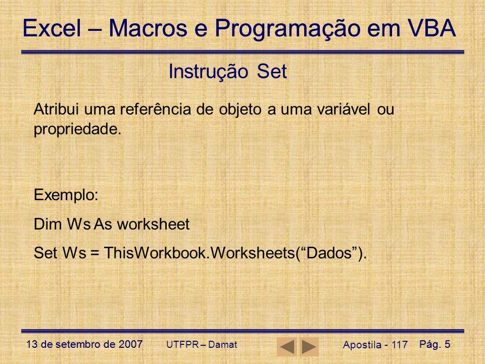 Excel – Macros e Programação em VBA 13 de setembro de 2007Pág. 5 Excel – Macros e Programação em VBA 13 de setembro de 2007Pág. 5 UTFPR – Damat Aposti