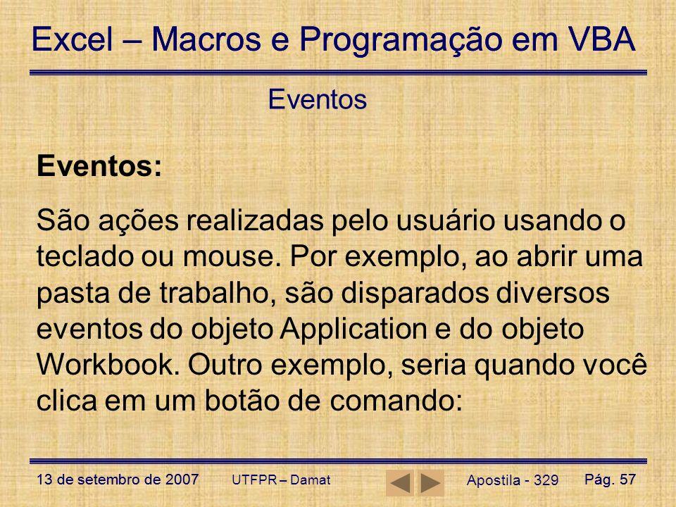 Excel – Macros e Programação em VBA 13 de setembro de 2007Pág. 57 Excel – Macros e Programação em VBA 13 de setembro de 2007Pág. 57 UTFPR – Damat Even