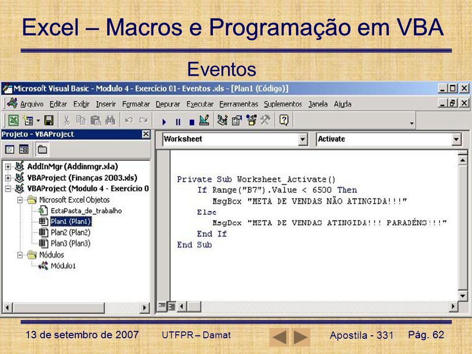 Excel – Macros e Programação em VBA 13 de setembro de 2007Pág. 62 Excel – Macros e Programação em VBA 13 de setembro de 2007Pág. 62 UTFPR – Damat 8.A
