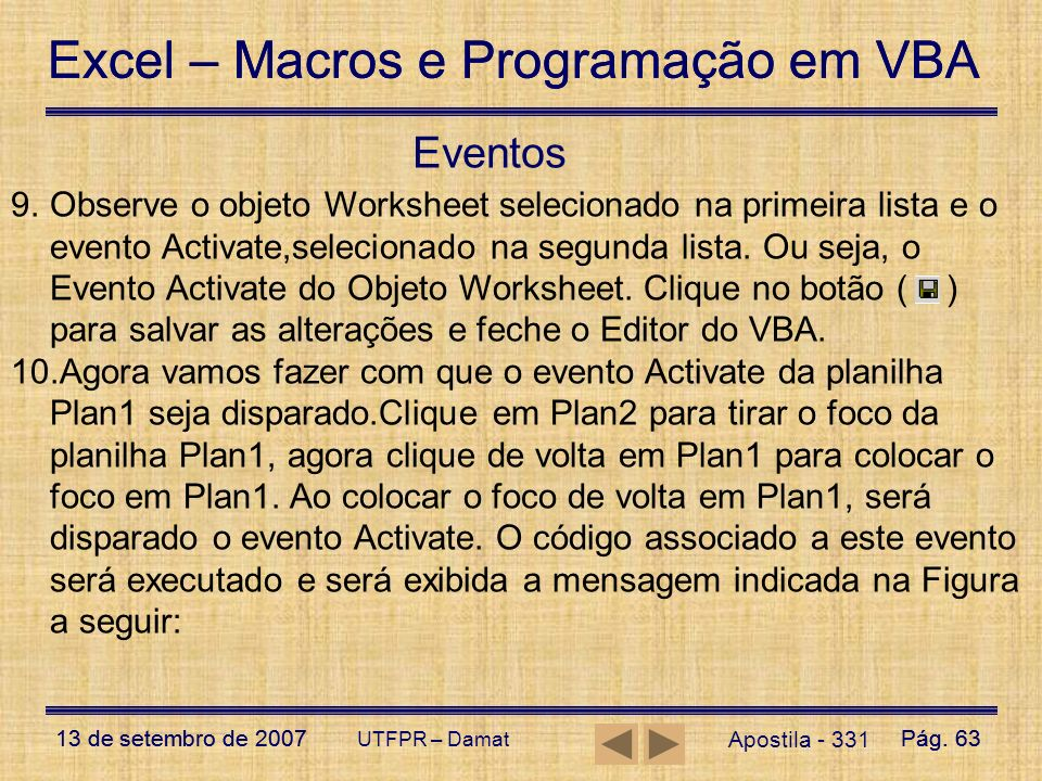 Excel – Macros e Programação em VBA 13 de setembro de 2007Pág. 63 Excel – Macros e Programação em VBA 13 de setembro de 2007Pág. 63 UTFPR – Damat Apos