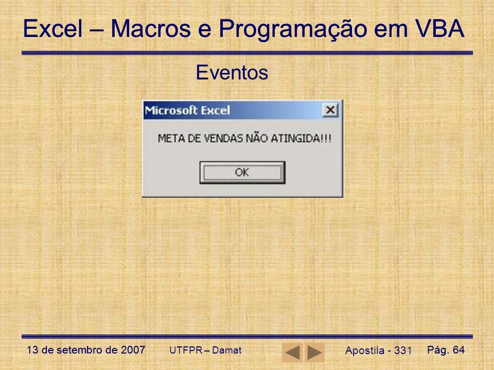 Excel – Macros e Programação em VBA 13 de setembro de 2007Pág. 64 Excel – Macros e Programação em VBA 13 de setembro de 2007Pág. 64 UTFPR – Damat Apos